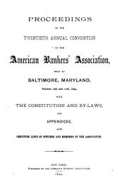 Proceedings of the ... annual convention of the American bankers' association ...: Also constitution, by-laws, appendices, list of officers and members of the association, Volume 20