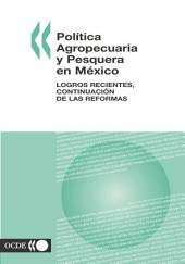 Política Agropecuaria y Pesquera en México Logros Recientes, Continuación de las Reformas: Logros Recientes, Continuación de las Reformas