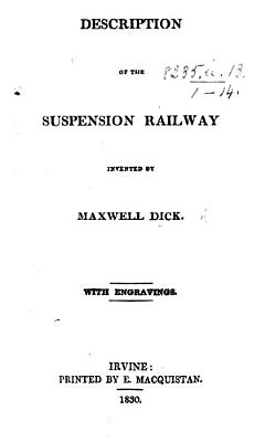 Description of the Suspension Railway invented by M  Dick  With engravings PDF