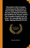 Chronicles Of The Crusades Contemporary Narratives Of The Crusade Of Richard Coeur De Lion By Richard Of Devizes And Geoffrey De Vinsauf And Of The Crusade Of Saint Louis By Lord J De Joinville Ed By H G Bohn Signing Himself H G B  Book PDF
