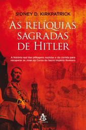 As relíquias sagradas de Hitler: A história real das pilhagens nazistas e da corrida para recuperar as Joias da Coroa do Sacro Império Romano