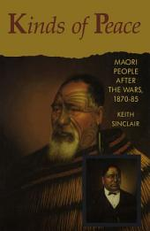 Kinds of Peace: Maori People After the Wars, 1870-85