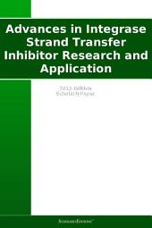 Advances in Integrase Strand Transfer Inhibitor Research and Application: 2011 Edition: ScholarlyPaper