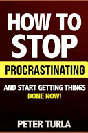 How to Stop Procrastinating and Start Getting Things Done Now   Procrastination  Procrastinate  Getting Things Done  Productivity  Effectiveness  Time Management  Smart Goals  Procrastination Book  Self Help Books  PDF