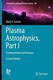 Plasma Astrophysics, Part I: Fundamentals and Practice, Edition 2