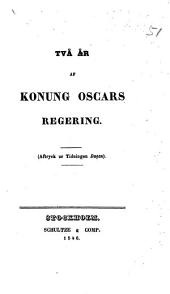 """Två år af Konung Oscars Regering. (Aftryck ur Tidningen """"Dagen."""")."""