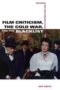 Film Criticism  the Cold War  and the Blacklist Book