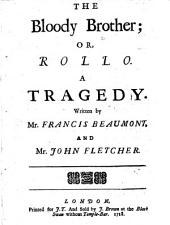 The bloody brother; or, Rollo. A tragedy. Written by Mr. Francis Beaumont, and Mr. John Fletcher