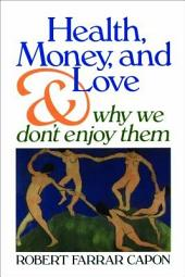 Health, Money, and Love. . .: And Why We Don't Enjoy Them