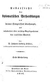 Uebersicht der diplomatischen Verhandlungen des Wiener Congresses überhaupt, und insonderheit über wichtige Angelegenheiten des teutschen Bundes: Teile 1-3