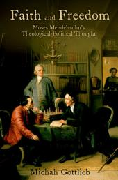 Faith and Freedom: Moses Mendelssohn's Theological-Political Thought