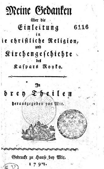 Meine Gedanken   ber die Einleitung in Die christliche Religion  und Kirchengeschichte des Kaspars Royko PDF