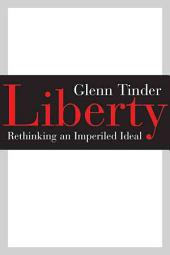Liberty: Rethinking an Imperiled Ideal