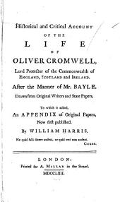 An Historical and Critical Account of the Life of Oliver Cromwell, Lord Protector of the Commonwealth of England, Scotland, and Ireland