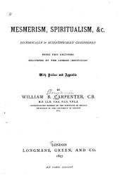 Mesmerism, Spiritualism, &c: Historically & Scientifically Considered : Being Two Lectures Delivered at the London Institution, with Preface and Appendix