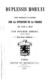 Duplessis Mornay: ou études historiques et politiques sur la situation de la France de 1549 à 1623