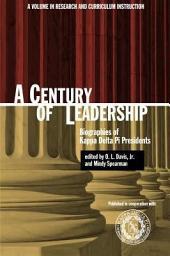 A Century of Leadership: Biographies of Kappa Delta Pi Presidents