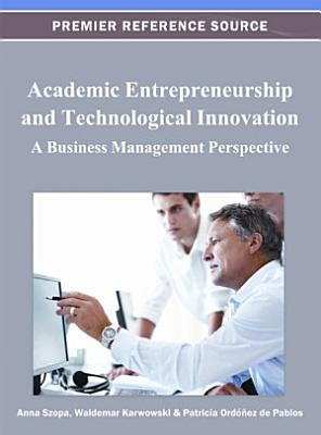 Academic Entrepreneurship and Technological Innovation  A Business Management Perspective PDF
