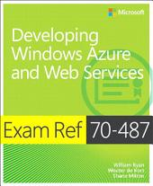 Exam Ref 70-487 Developing Windows Azure and Web Services (MCSD): Developing Windows Azure and Web Services