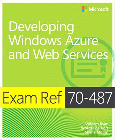 Exam Ref 70 487 Developing Windows Azure and Web Services  MCSD  PDF