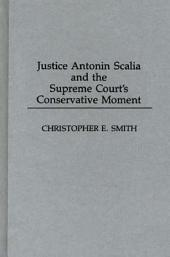 Justice Antonin Scalia and the Supreme Court's Conservative Moment