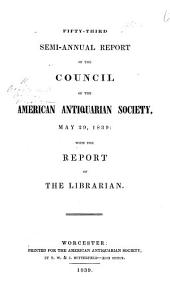 Fifty-third Semi-annual report of the Council of the American Antiquarian Society, May 29, 1839: with the report of the librarian S. F. Haven).