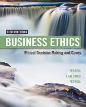 Business Ethics: Ethical Decision Making & Cases: Edition 11