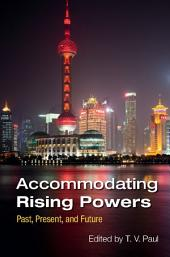 Accommodating Rising Powers: Past, Present, and Future