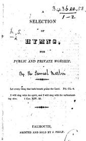 A Selection of Hymns, for public and private worship. [Compiled by S. M., i.e. the Rev. Samuel Martin.]