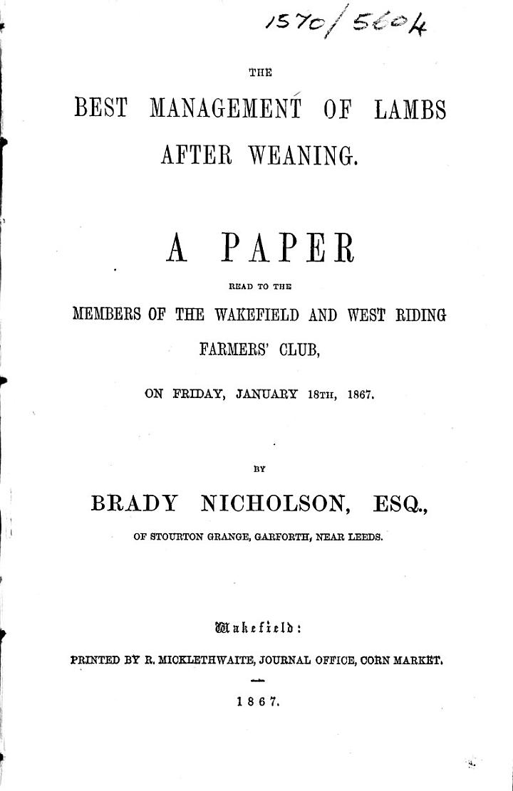The Best Management of Lambs After Weaning. A Paper Read to the Members of the Wakefield and West Riding Farmers' Club, on Friday, January 18th, 1867