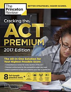 Cracking the ACT Premium Edition with 8 Practice Tests  2017 Book