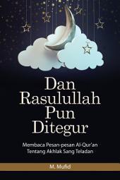 Dan Rasulullah Pun Ditegur: Membaca Pesan-pesan Al-Qur`an Tentang Akhlak Sang Teladan