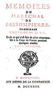 Memoires du mareschal de Bassompierre,: contenans l'histoire de sa vie, et de ce qui s'est fait de plus remarquable à la cour de France pendant quelques années... Tome premier[-quatriéme] [sic]..