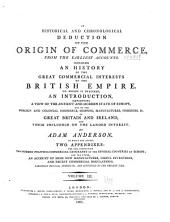An Historical and Chronological Deduction of the Origin of Commerce, from the Earliest Accounts: Containing an History of the Great Commercial Interests of the British Empire. To which is Prefixed an Introduction, Exhibiting a View of the Ancient and Modern State of Europe; of the Importance of Our Colonies; and of the Commerce, Shipping, Manufactures, Fisheries, &c., of Great-Britain and Ireland; and Their Influence on the Landed Interest. With an Appendix, Containing the Modern Politico-commercial Geography of the Several Countries of Europe, Volume 3