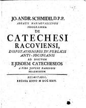 Jo. Andr. Schmidii ... Programma de catechesi Racoviensi, disputationibus xv. publicis anti-Socinianis