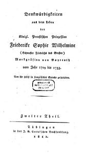 Denkwürdigkeiten aus dem Leben der Königl. Preußischen Prinzessinn Friederike Sophie Wilhelmine (Schwester Friedrichs des Großen), Markgräfinn von Bayreuth: vom Jahr 1709 bis 1733, Band 2