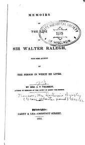 Memoirs of the Life of Sir Walter Ralegh: With Some Account of the Period in which He Lived