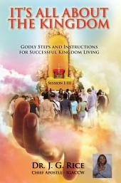 IT'S ALL ABOUT THE KINGDOM: Apostolic Protocol and Spiritual Kingdom Instructions Enrichment, Directions, and Ministerial Training Manual Session I-III