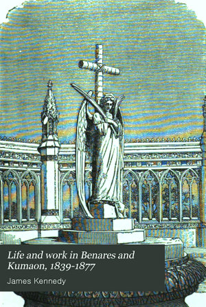 Life and work in Benares and Kumaon  1839 1877