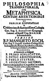 Philosophia transnaturalis, sive metaphysica, centum assertionibus comprehensa