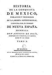 Historia de la conquista de Mexico, poblacion y progresos de la America Septentrional, conocida por el nombre la Nueva España, 2: Volumen 2