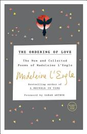 The Ordering of Love: The New & Collected Poems of Madeleine L'Engle