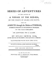 A Series of Adventures in the Course of a Voyage Up the Red-Sea, on the Coast of Arabia and Egypt; and of a Route Through the Desarts of Thebais in the Year 1777