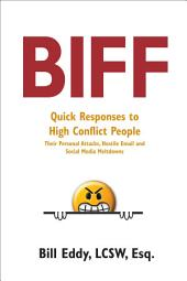 Biff: Quick Responses to High Conflict People, Their Personal Attacks, Hostile Email and Social Media Meltdowns