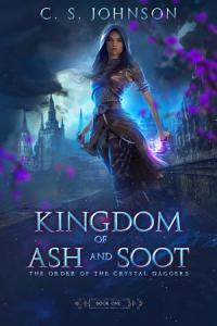 Kingdom of Ash and Soot  Book One of The Order of the Crystal Daggers  Book