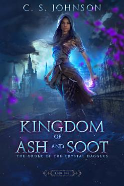 Kingdom of Ash and Soot  Book One of The Order of the Crystal Daggers  PDF