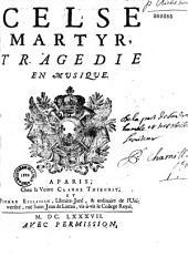 Celse martyr, tragédie [par le P. Bretonneau] en musique [de M. A. Charpentier]
