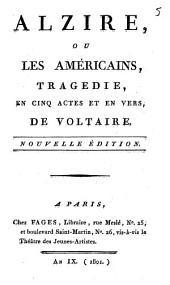 Alzire ou les Américains: tragédie en cinq actes et en vers
