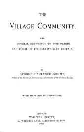 The Village Community: With Special Reference to the Origin and Form of Its Survivals in Britain