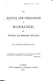 The History of Philosophy of Marriage; Or Polygamy and Monogamy Compared. By a Christian Philanthropist